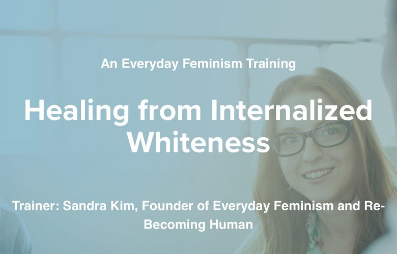 Everyday Feminism Seminar Offers To Heal 'Internalized Whiteness'
